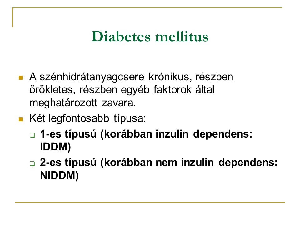 Diabetes mellitus A szénhidrátanyagcsere krónikus, részben örökletes, részben egyéb faktorok által meghatározott zavara.