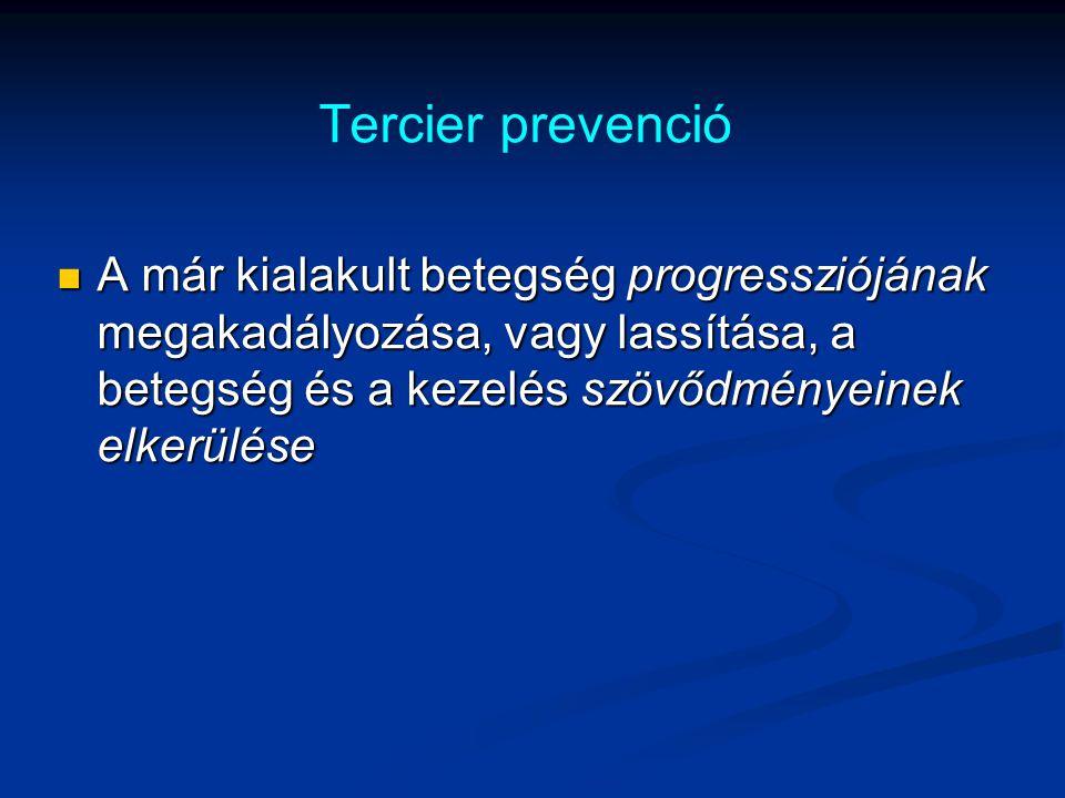 Tercier prevenció A már kialakult betegség progressziójának megakadályozása, vagy lassítása, a betegség és a kezelés szövődményeinek elkerülése.