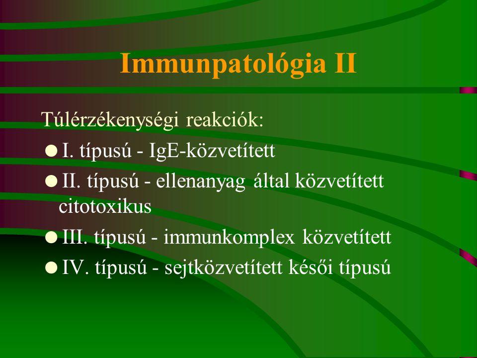 Immunpatológia II Túlérzékenységi reakciók: