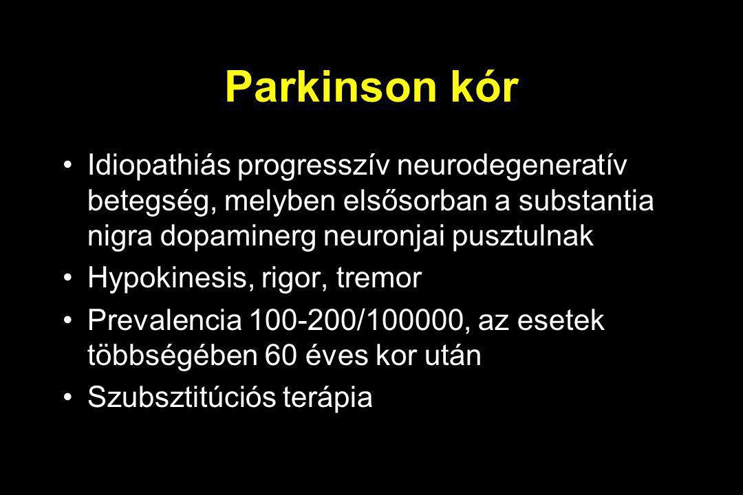 Parkinson kór Idiopathiás progresszív neurodegeneratív betegség, melyben elsősorban a substantia nigra dopaminerg neuronjai pusztulnak.