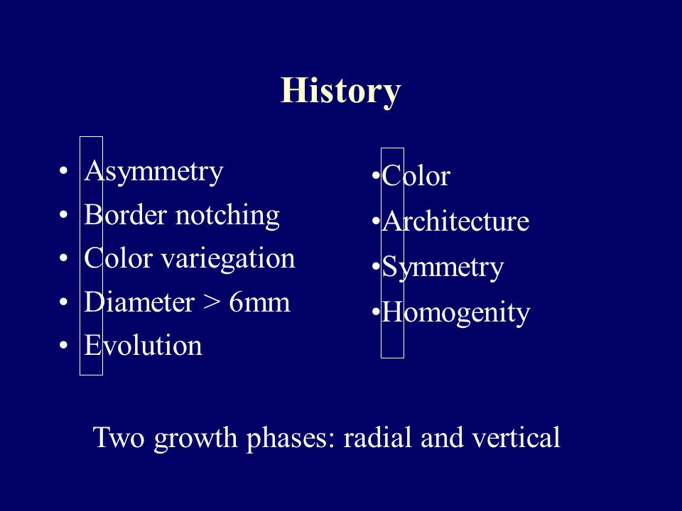 History Asymmetry Border notching Color variegation Diameter > 6mm