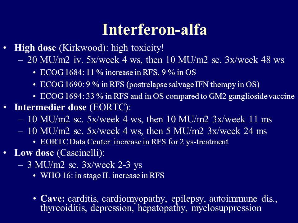 Interferon-alfa High dose (Kirkwood): high toxicity!