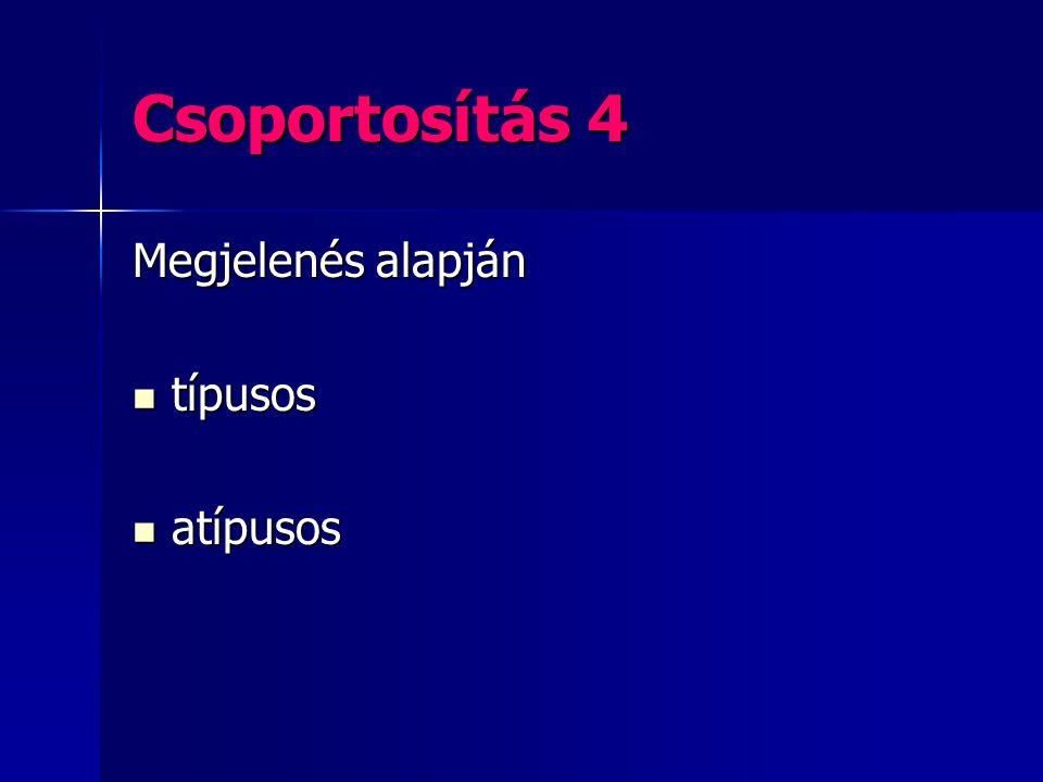 Csoportosítás 4 Megjelenés alapján típusos atípusos