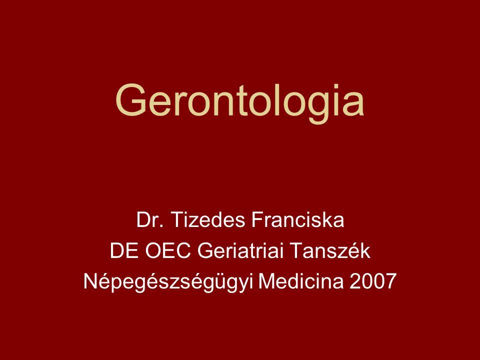 Gerontologia Dr. Tizedes Franciska DE OEC Geriatriai Tanszék