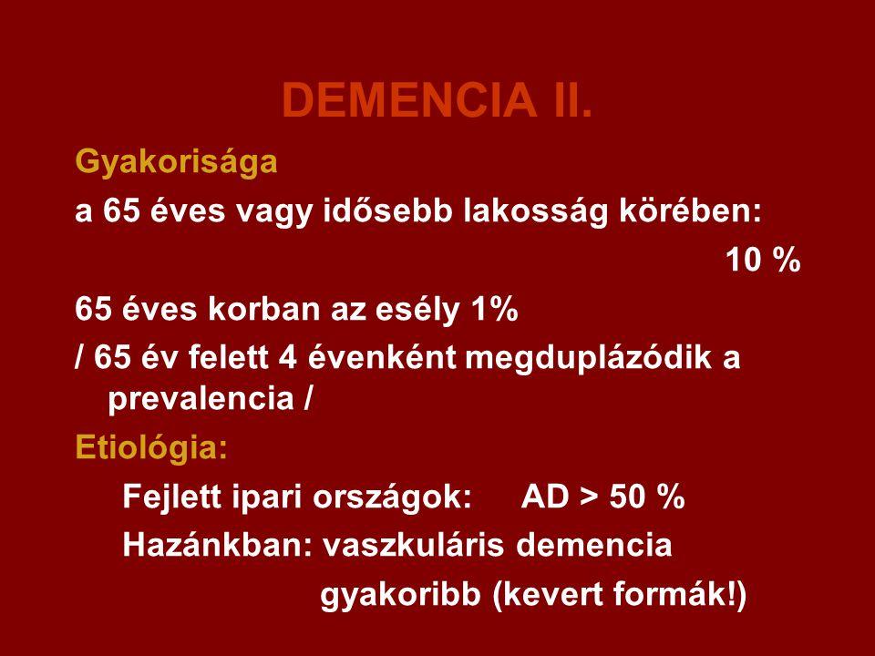 DEMENCIA II. Gyakorisága a 65 éves vagy idősebb lakosság körében: 10 %