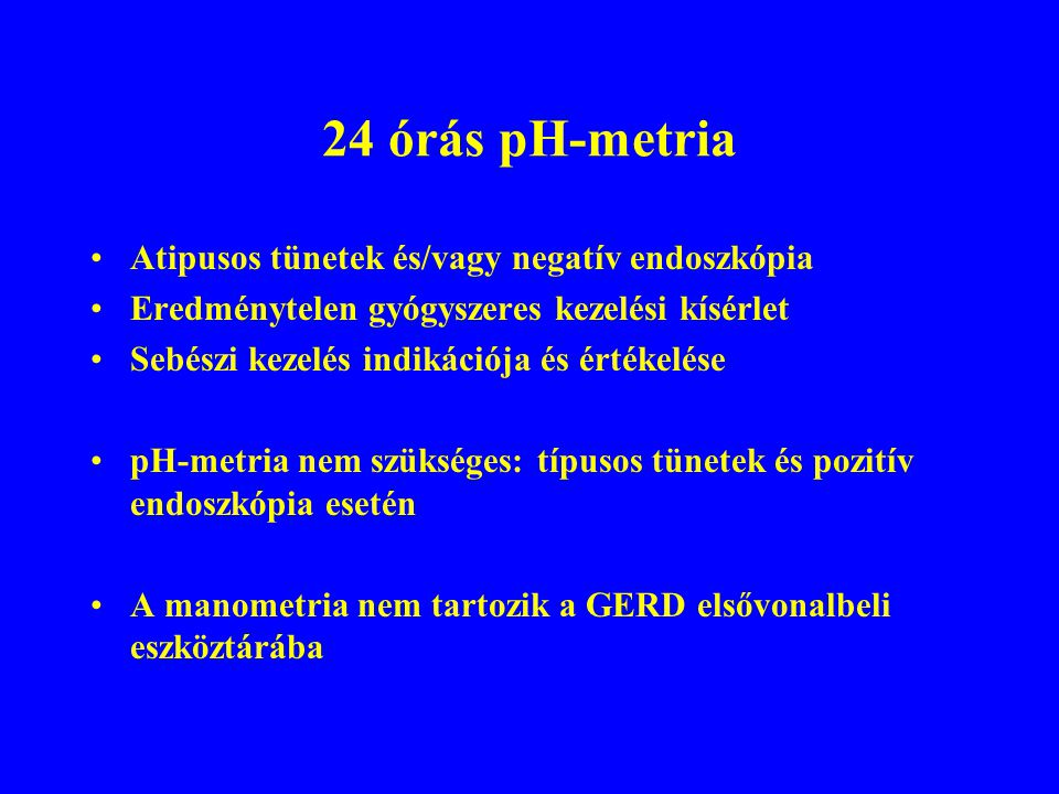24 órás pH-metria Atipusos tünetek és/vagy negatív endoszkópia
