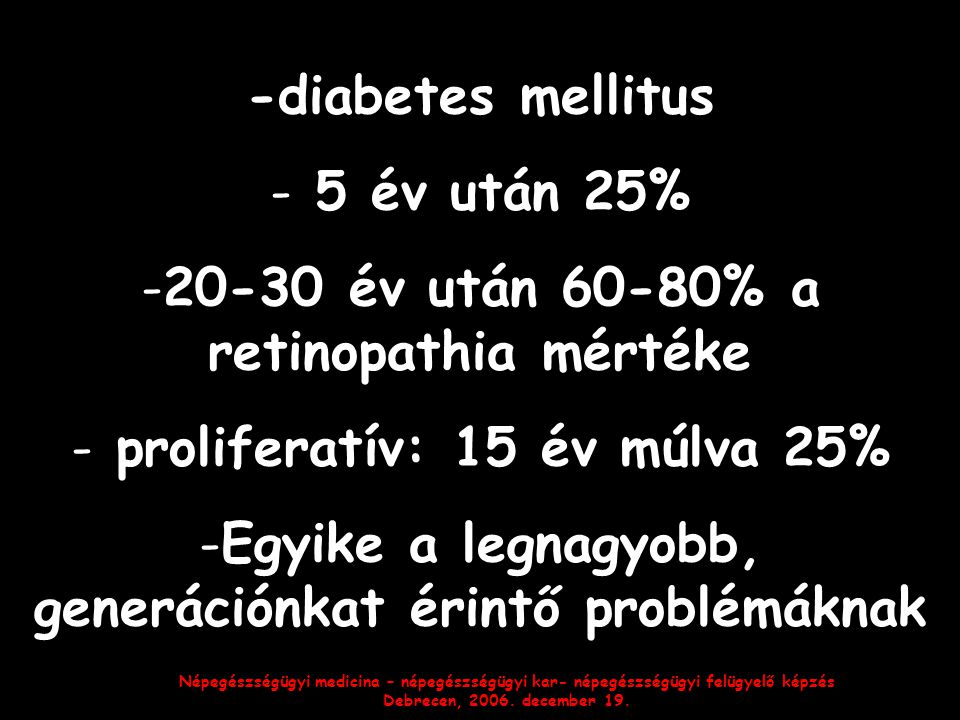 20-30 év után 60-80% a retinopathia mértéke