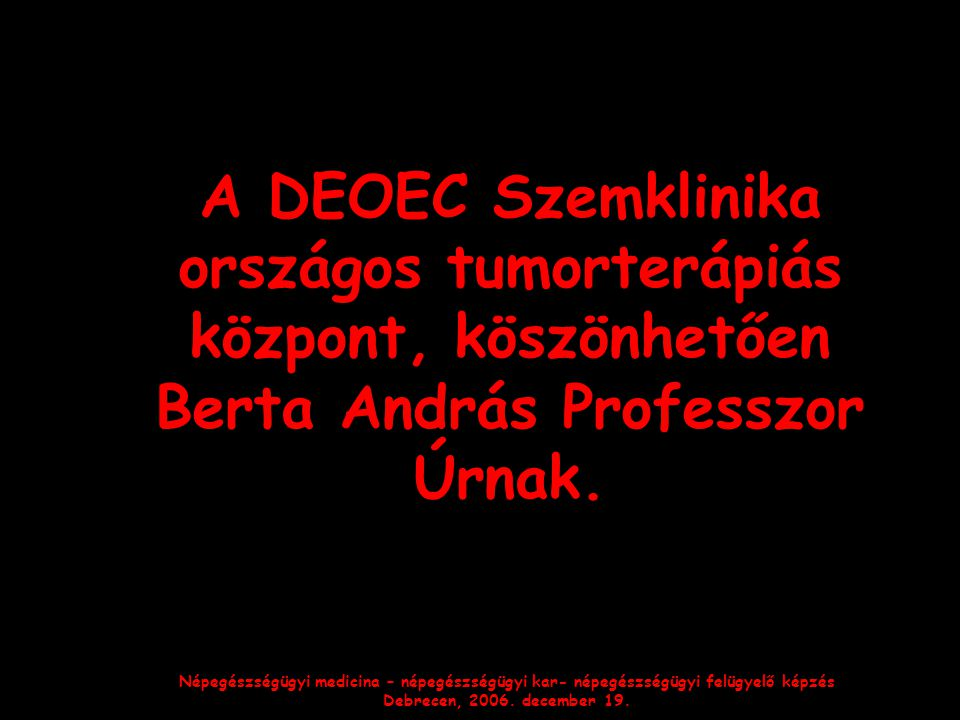 A DEOEC Szemklinika országos tumorterápiás központ, köszönhetően Berta András Professzor Úrnak.