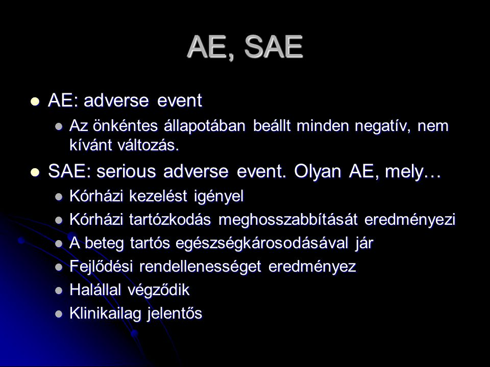 AE, SAE AE: adverse event SAE: serious adverse event. Olyan AE, mely…