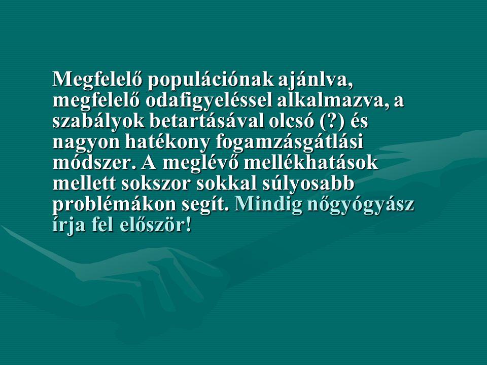 Megfelelő populációnak ajánlva, megfelelő odafigyeléssel alkalmazva, a szabályok betartásával olcsó ( ) és nagyon hatékony fogamzásgátlási módszer.