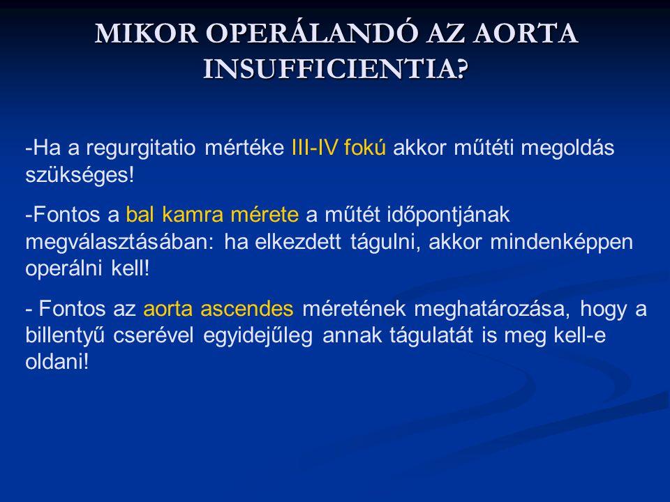 MIKOR OPERÁLANDÓ AZ AORTA INSUFFICIENTIA