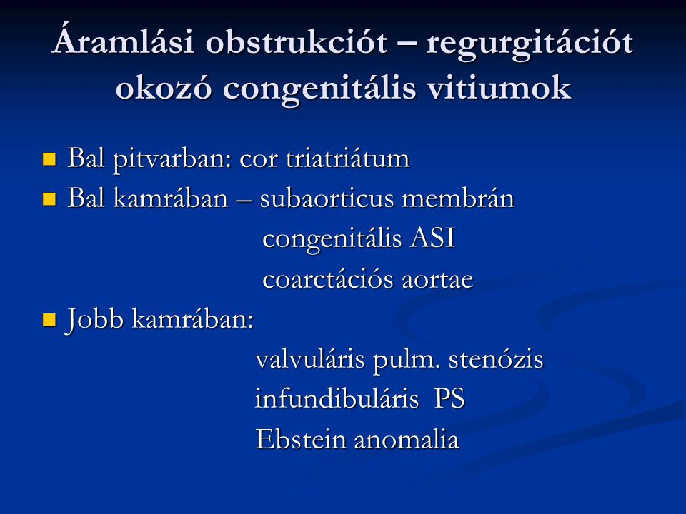 Áramlási obstrukciót – regurgitációt okozó congenitális vitiumok