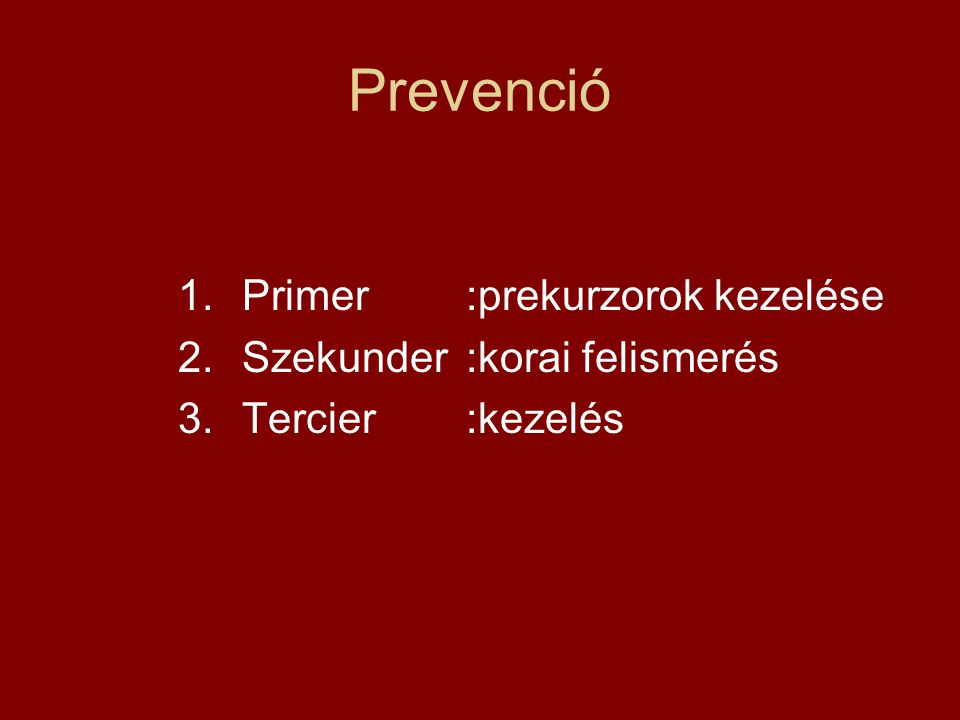 Prevenció Primer :prekurzorok kezelése Szekunder :korai felismerés