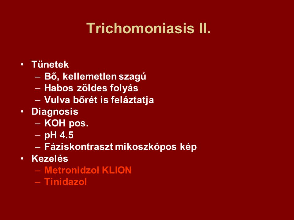 Trichomoniasis II. Tünetek Bő, kellemetlen szagú Habos zöldes folyás