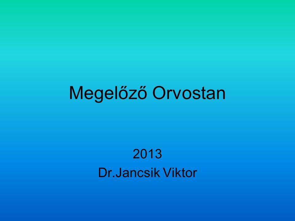 Megelőző Orvostan 2013 Dr.Jancsik Viktor