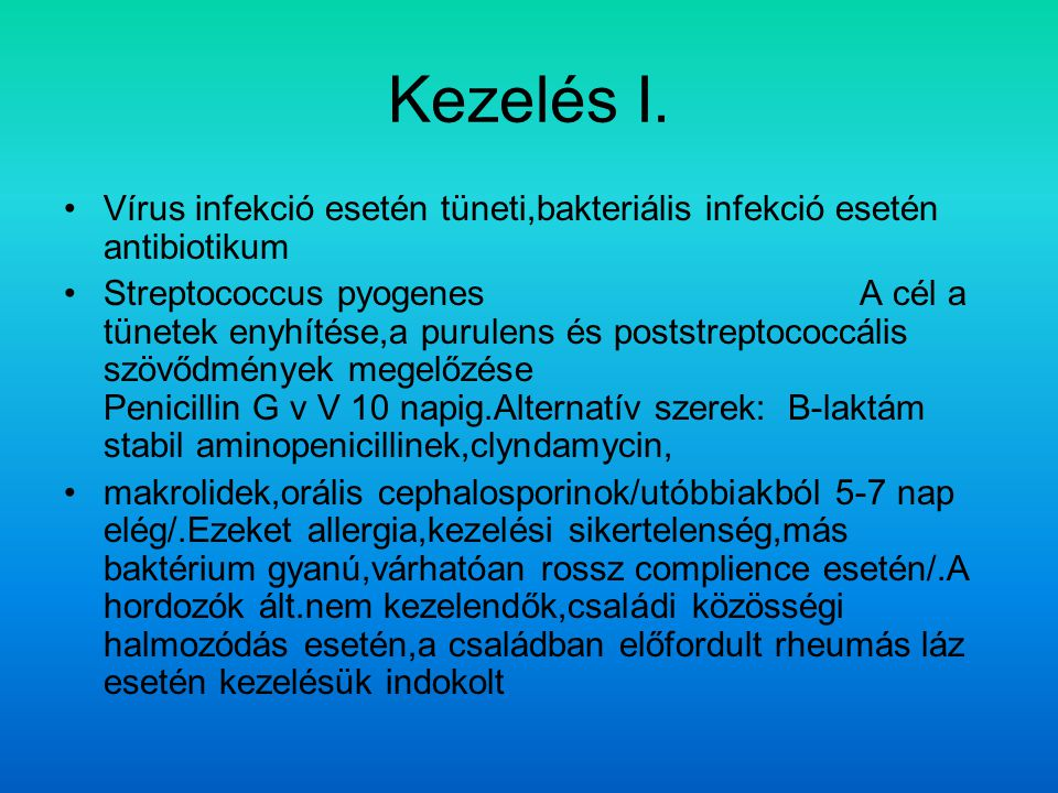 Kezelés I. Vírus infekció esetén tüneti,bakteriális infekció esetén antibiotikum.