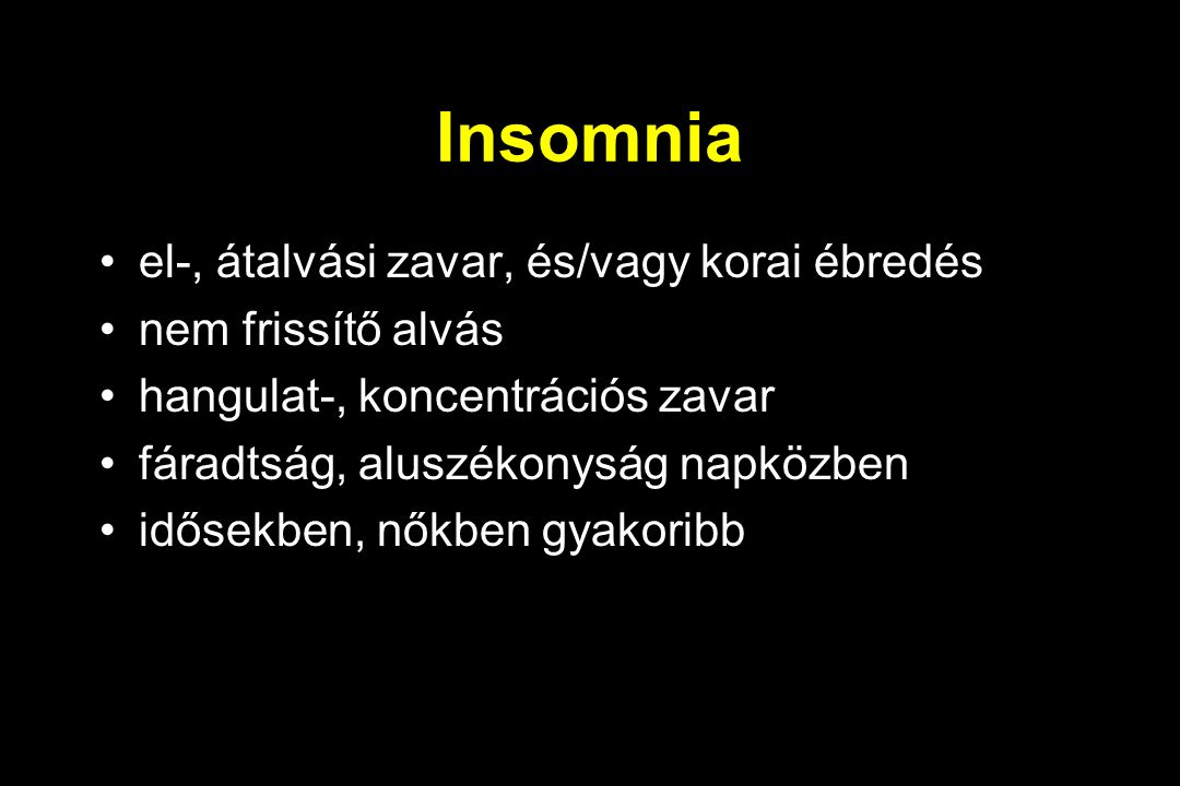 Insomnia el-, átalvási zavar, és/vagy korai ébredés nem frissítő alvás