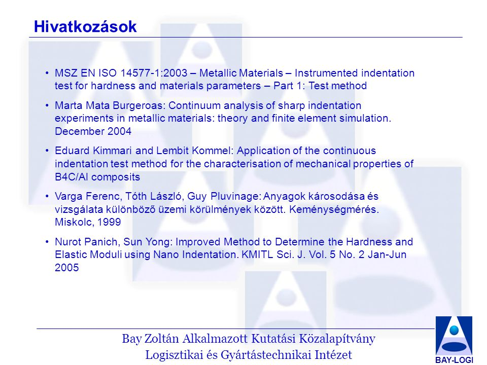 Hivatkozások MSZ EN ISO 14577-1:2003 – Metallic Materials – Instrumented indentation test for hardness and materials parameters – Part 1: Test method.