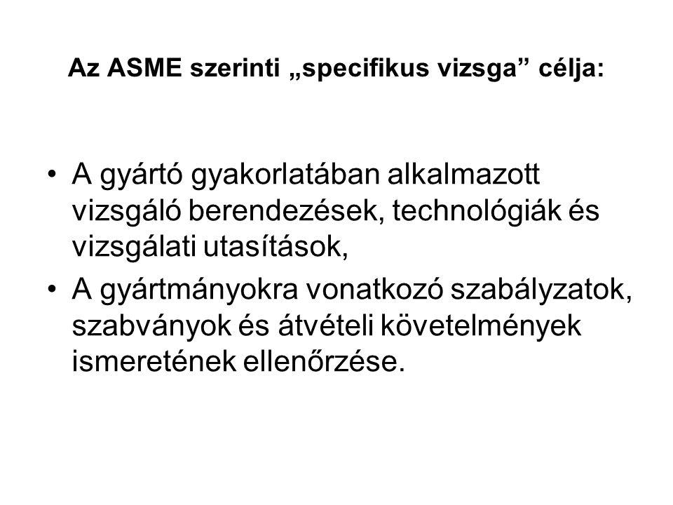 """Az ASME szerinti """"specifikus vizsga célja:"""