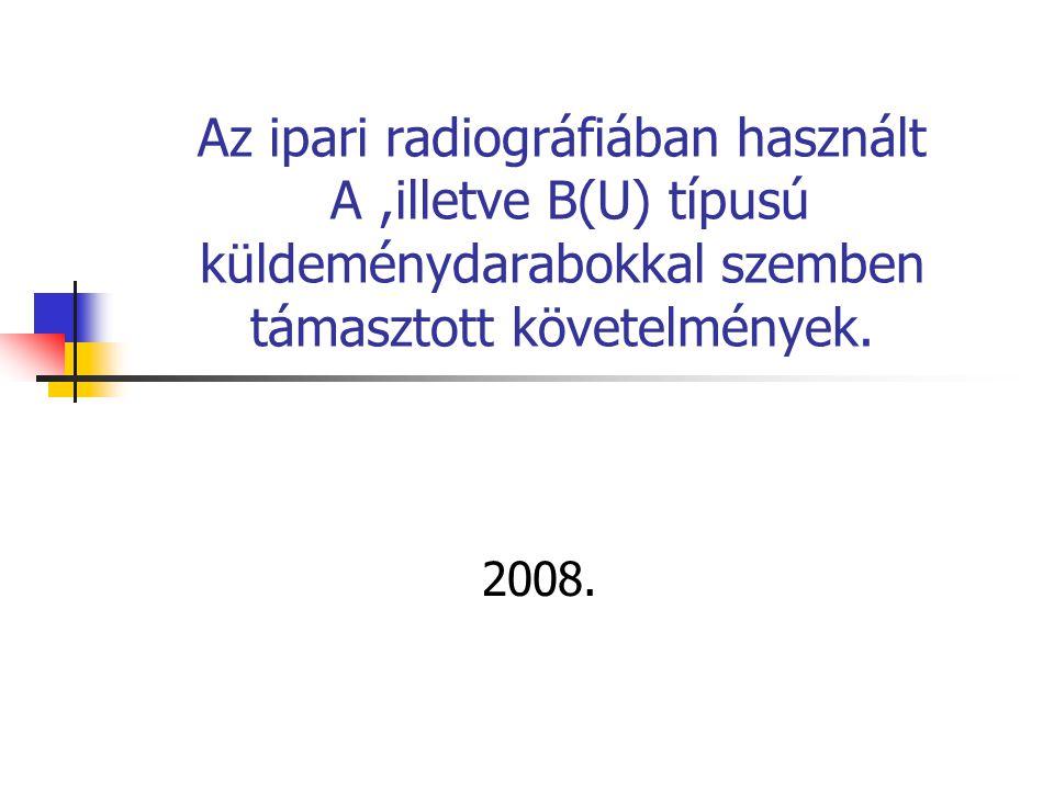 Az ipari radiográfiában használt A ,illetve B(U) típusú küldeménydarabokkal szemben támasztott követelmények.
