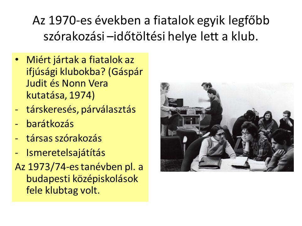 Az 1970-es években a fiatalok egyik legfőbb szórakozási –időtöltési helye lett a klub.