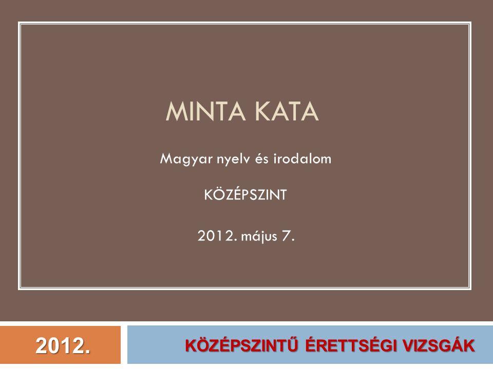 Magyar nyelv és irodalom KÖZÉPSZINT 2012. május 7.