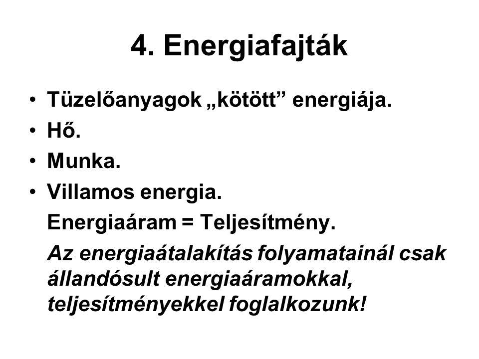 "4. Energiafajták Tüzelőanyagok ""kötött energiája. Hő. Munka."
