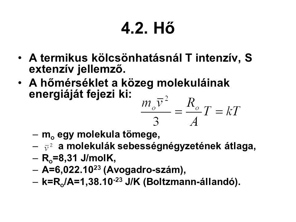 4.2. Hő A termikus kölcsönhatásnál T intenzív, S extenzív jellemző.