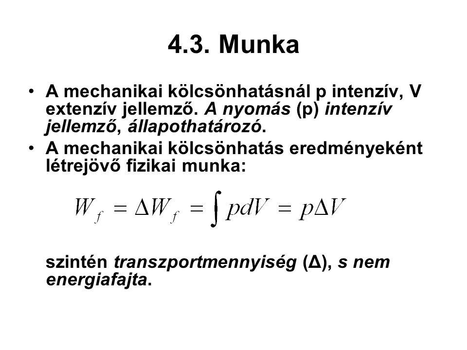 4.3. Munka A mechanikai kölcsönhatásnál p intenzív, V extenzív jellemző. A nyomás (p) intenzív jellemző, állapothatározó.