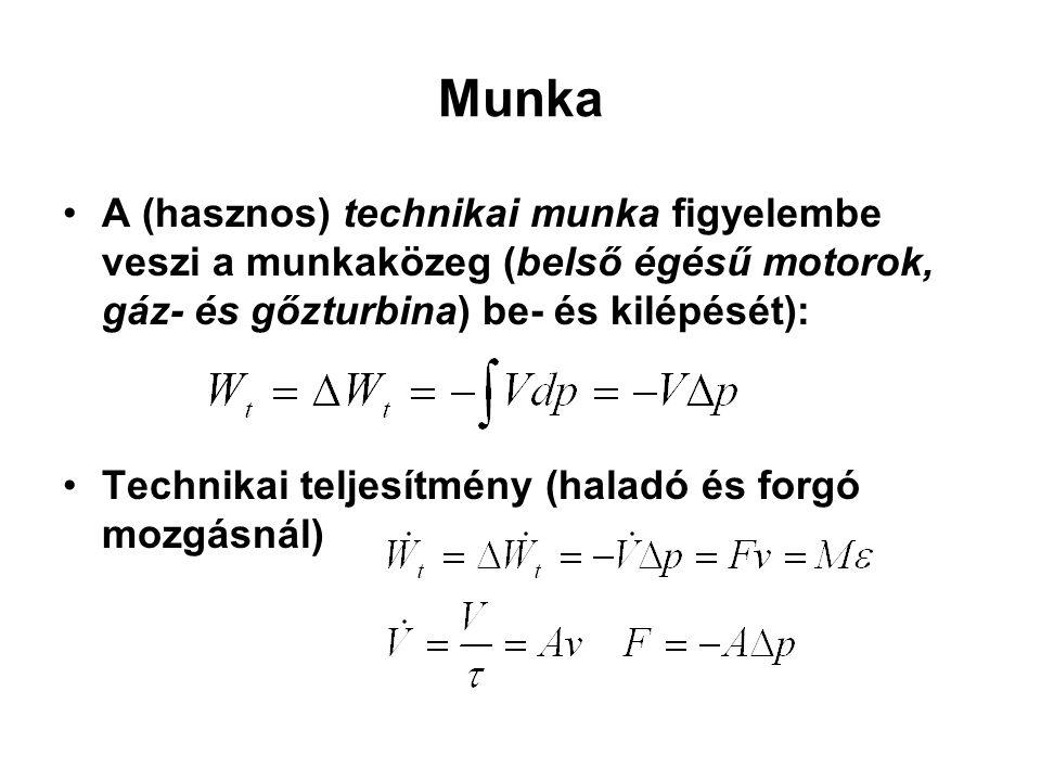 Munka A (hasznos) technikai munka figyelembe veszi a munkaközeg (belső égésű motorok, gáz- és gőzturbina) be- és kilépését):