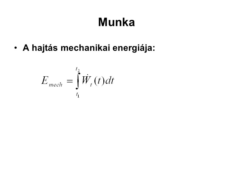 Munka A hajtás mechanikai energiája: