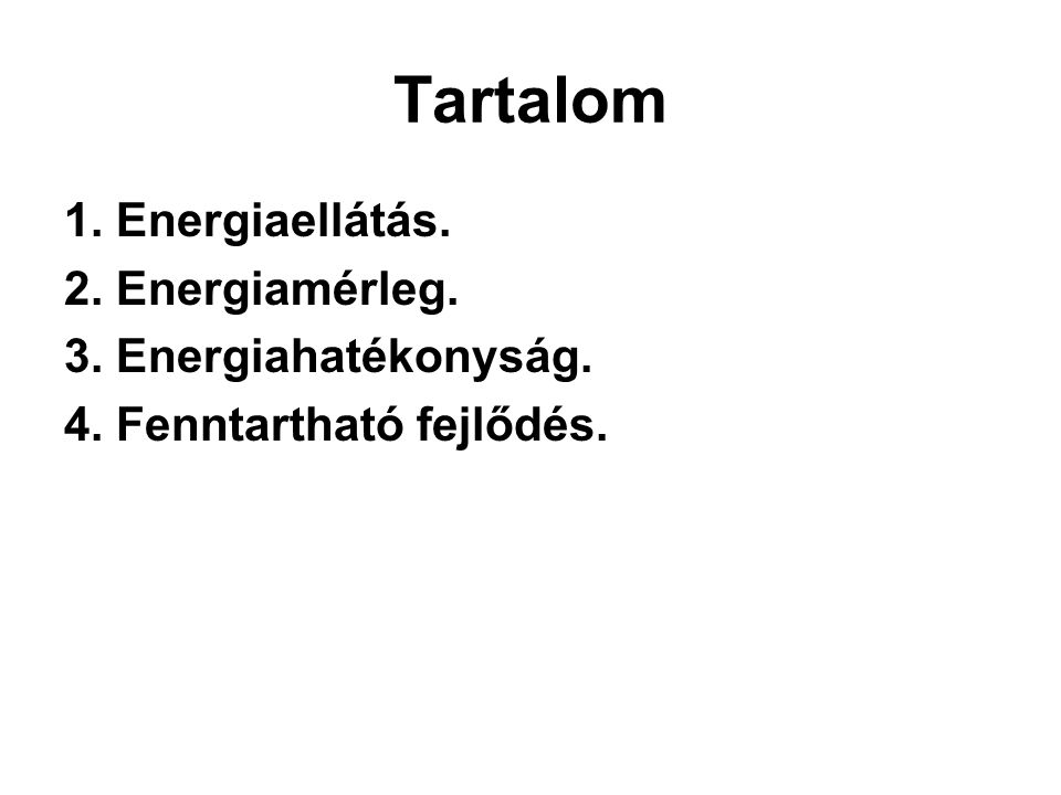 Tartalom 1. Energiaellátás. 2. Energiamérleg. 3. Energiahatékonyság.