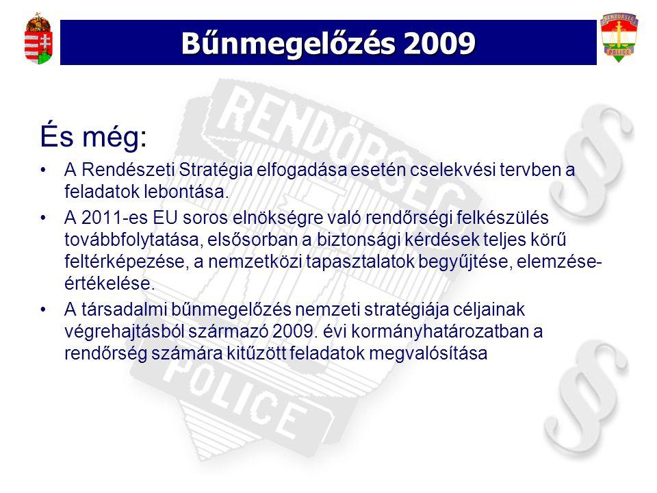 Bűnmegelőzés 2009 És még: A Rendészeti Stratégia elfogadása esetén cselekvési tervben a feladatok lebontása.