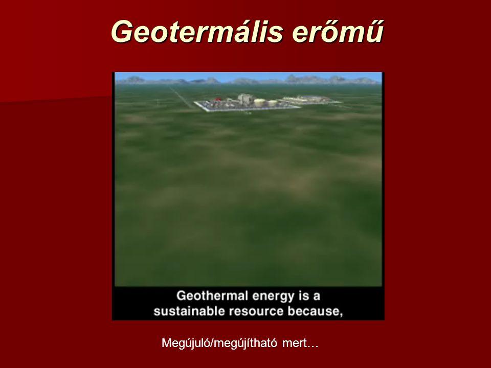 Geotermális erőmű Megújuló/megújítható mert…