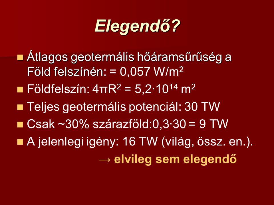 Elegendő Átlagos geotermális hőáramsűrűség a Föld felszínén: = 0,057 W/m2. Földfelszín: 4πR2 = 5,2·1014 m2.