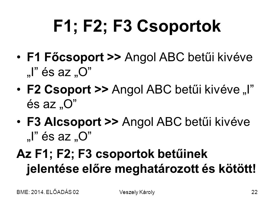 "F1; F2; F3 Csoportok F1 Főcsoport >> Angol ABC betűi kivéve ""I és az ""O F2 Csoport >> Angol ABC betűi kivéve ""I és az ""O"