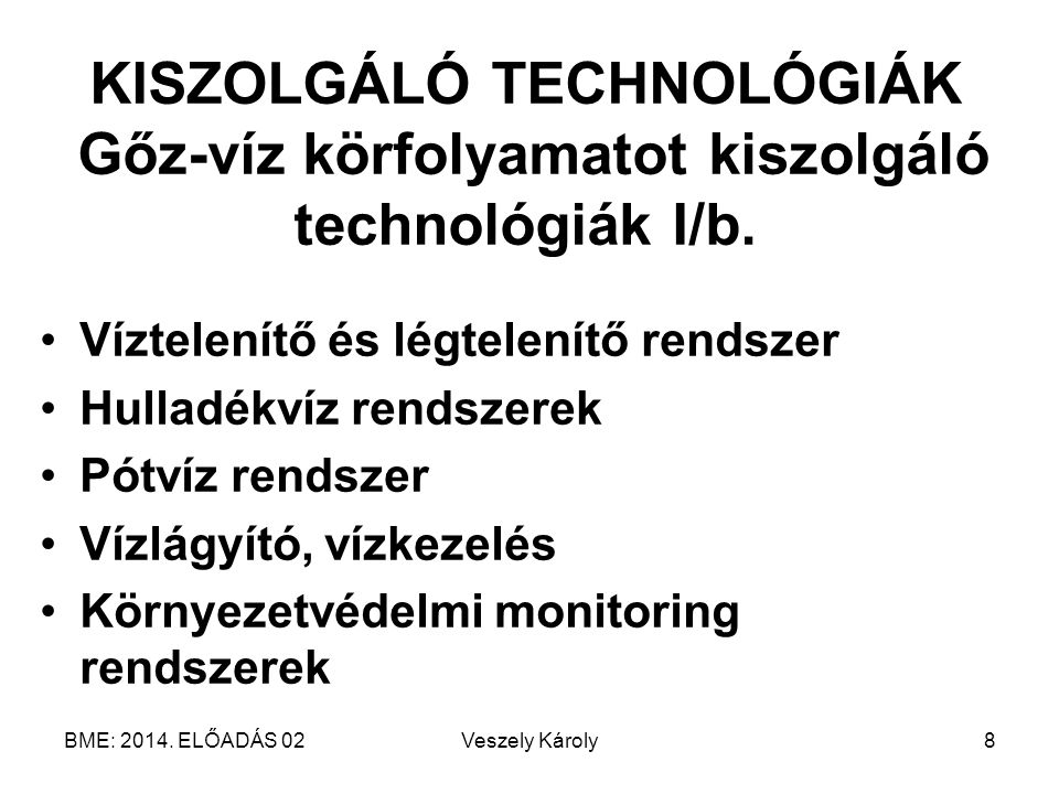 KISZOLGÁLÓ TECHNOLÓGIÁK Gőz-víz körfolyamatot kiszolgáló technológiák I/b.