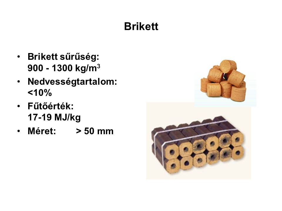 Brikett Brikett sűrűség: 900 - 1300 kg/m3 Nedvességtartalom: <10%
