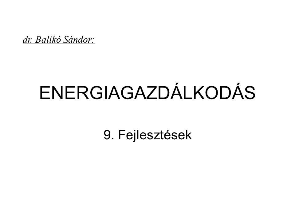 dr. Balikó Sándor: ENERGIAGAZDÁLKODÁS 9. Fejlesztések