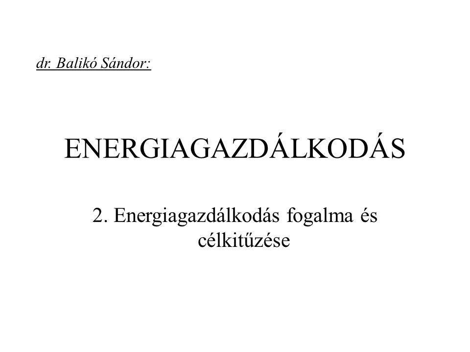 2. Energiagazdálkodás fogalma és célkitűzése