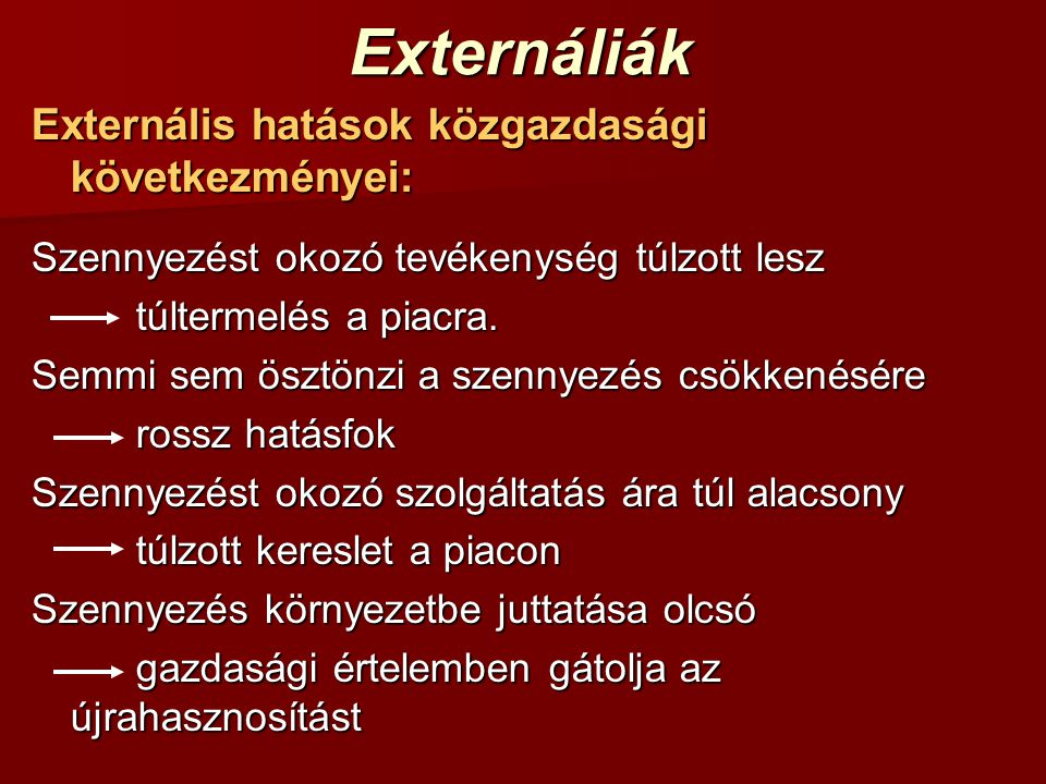 Externáliák Externális hatások közgazdasági következményei: