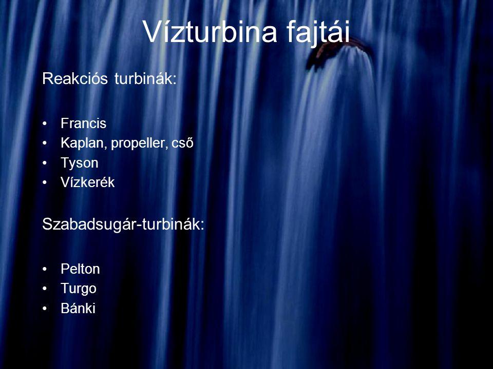 Vízturbina fajtái Reakciós turbinák: Szabadsugár-turbinák: Francis