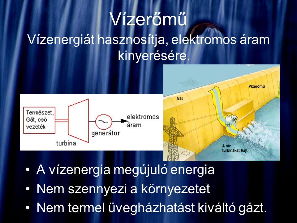 Vízenergiát hasznosítja, elektromos áram kinyerésére.