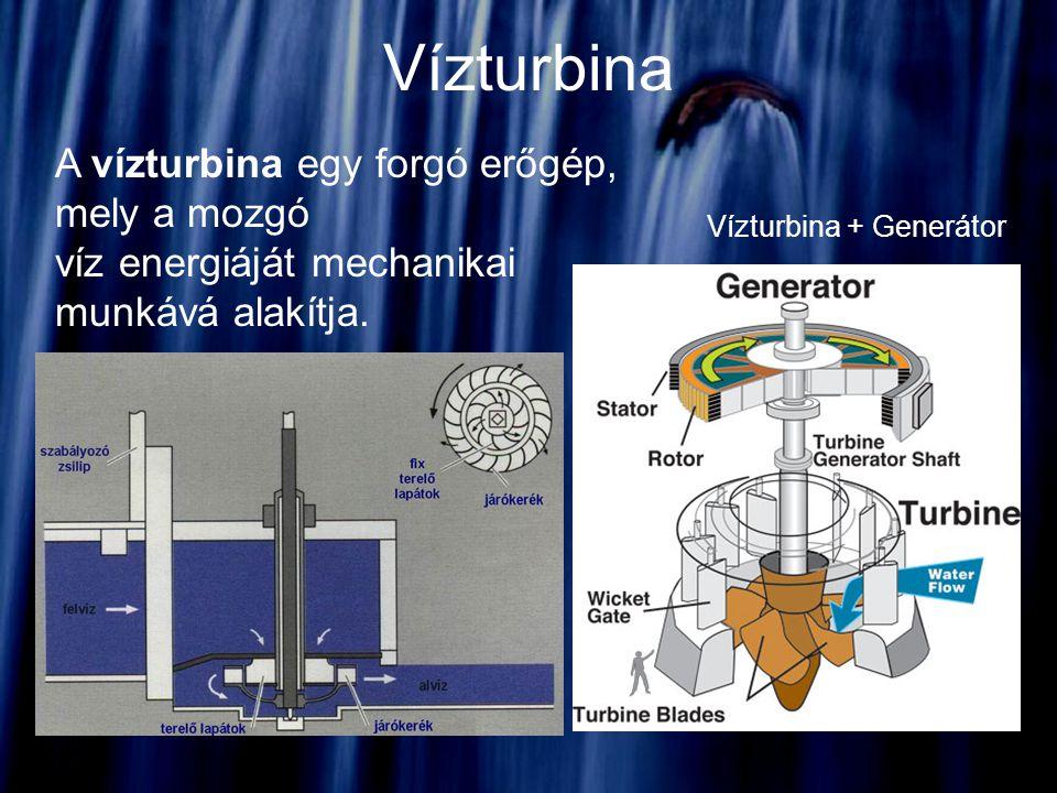 Vízturbina A vízturbina egy forgó erőgép, mely a mozgó víz energiáját mechanikai munkává alakítja.