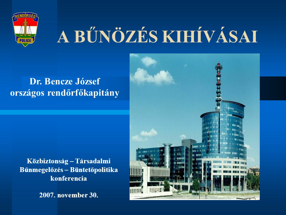 A BŰNÖZÉS KIHÍVÁSAI Dr. Bencze József országos rendőrfőkapitány