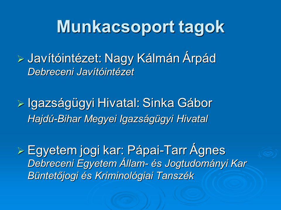 Munkacsoport tagok Javítóintézet: Nagy Kálmán Árpád Debreceni Javítóintézet. Igazságügyi Hivatal: Sinka Gábor.