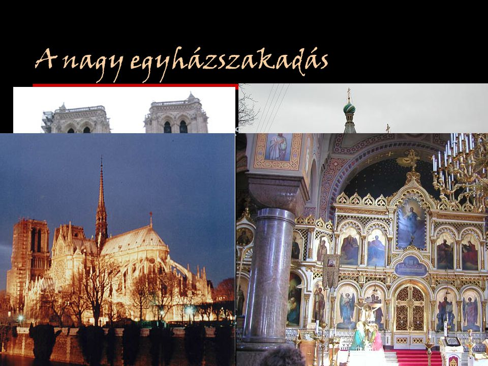 A nagy egyházszakadás Kelet Nyugat Császárság 476 után nem egységes