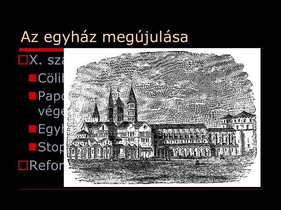 Az egyház megújulása X. század Cluny reformmozgalom: Reformpápaság
