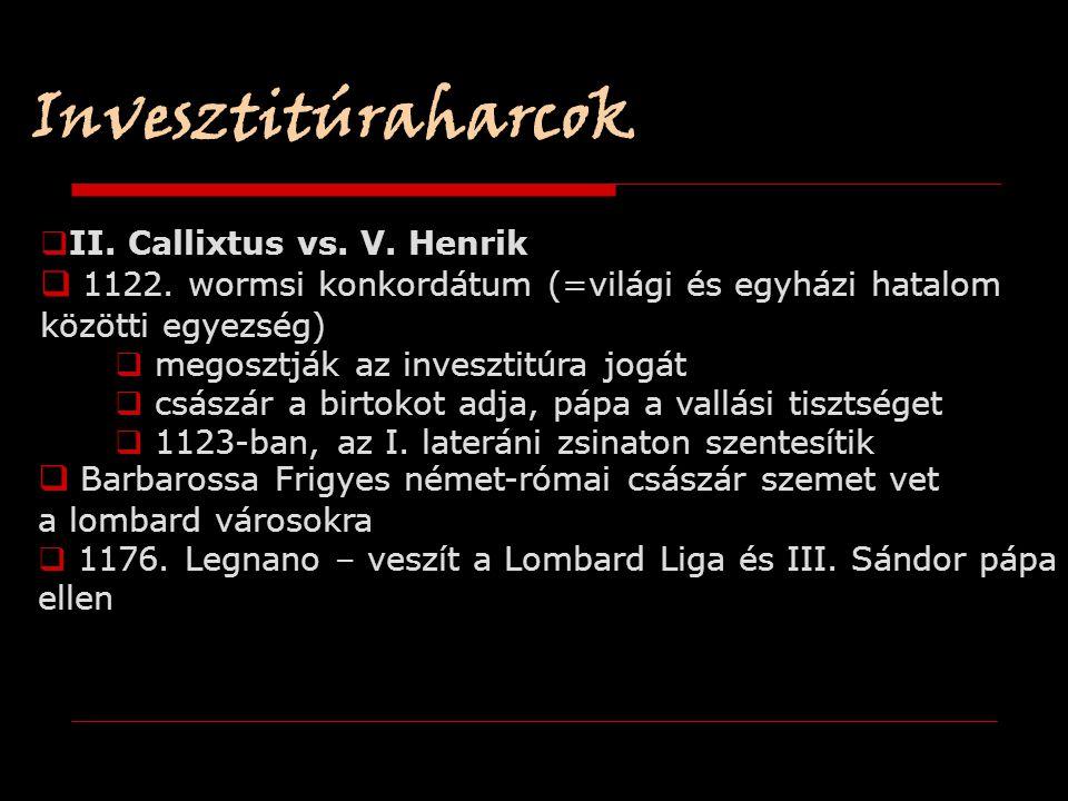 Invesztitúraharcok II. Callixtus vs. V. Henrik. 1122. wormsi konkordátum (=világi és egyházi hatalom.