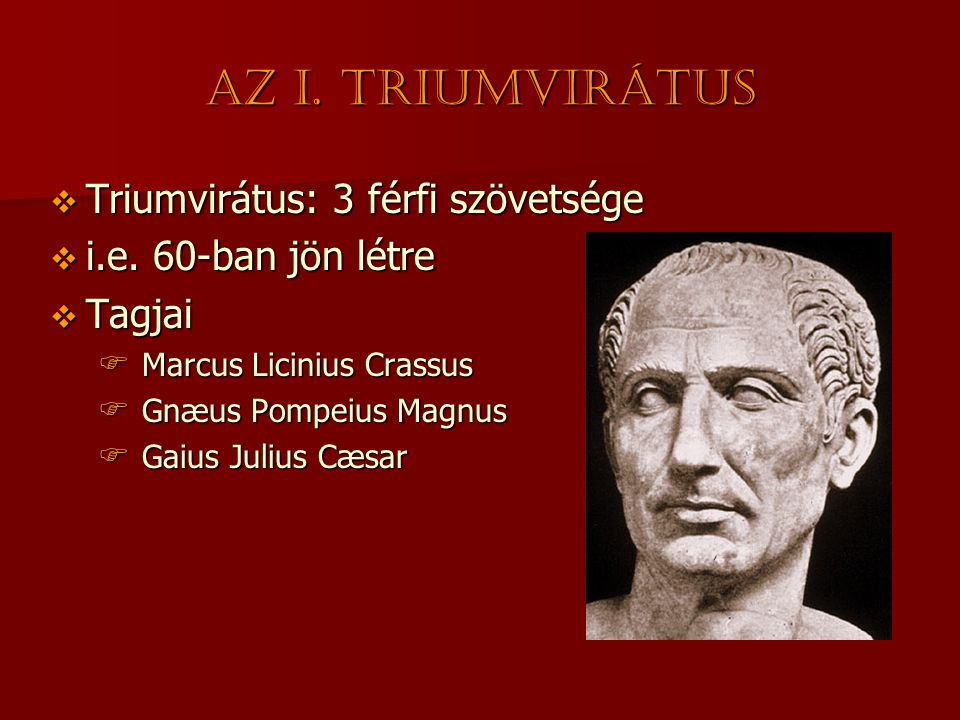 Az I. triumvirátus Triumvirátus: 3 férfi szövetsége
